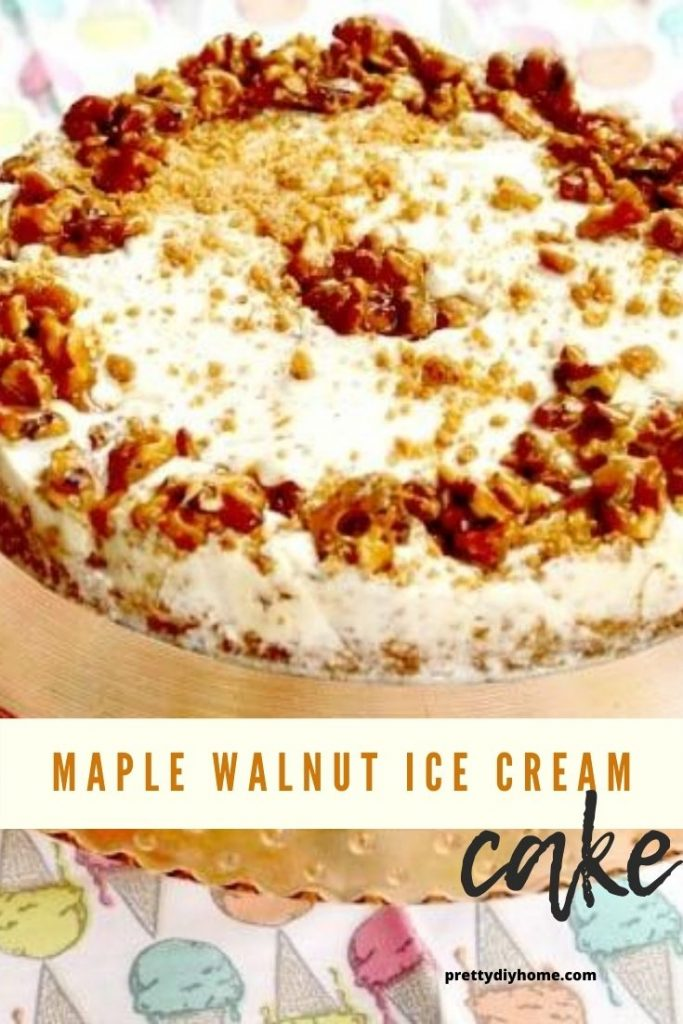 Maple Walnut Ice Cream cake covered with crunchy homemade praline topping.